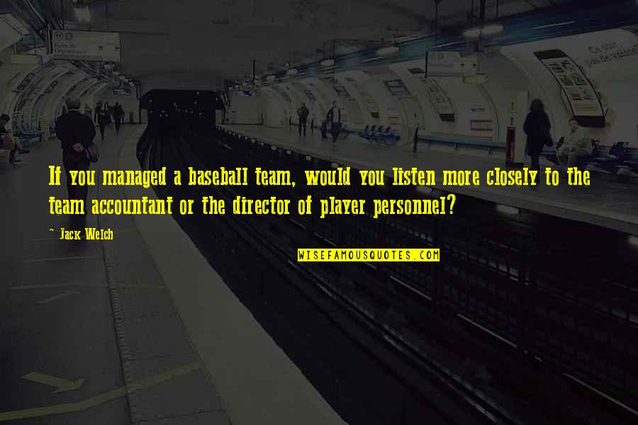 They Say Hard Work Pays Off Quotes By Jack Welch: If you managed a baseball team, would you