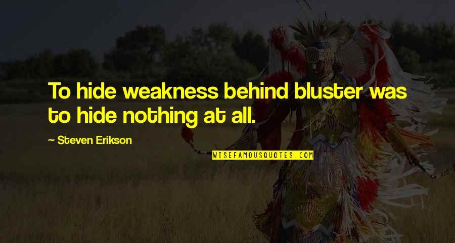 They Say Hard Work Pays Off Quotes By Steven Erikson: To hide weakness behind bluster was to hide
