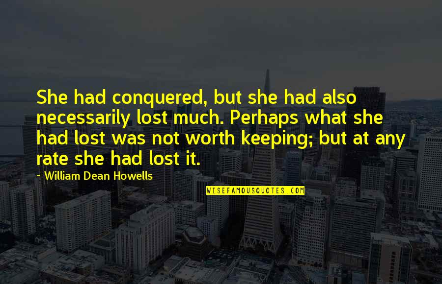 They Say Hard Work Pays Off Quotes By William Dean Howells: She had conquered, but she had also necessarily