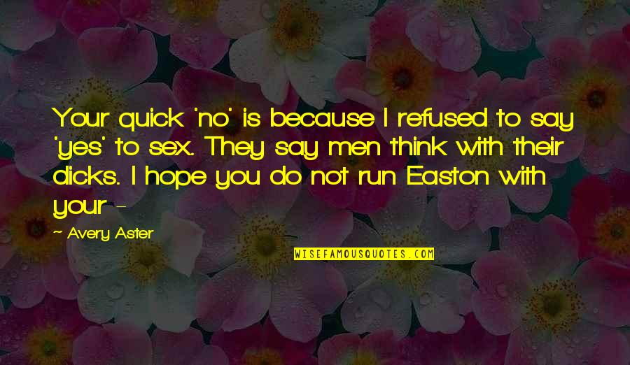 They Say I Say Quotes By Avery Aster: Your quick 'no' is because I refused to