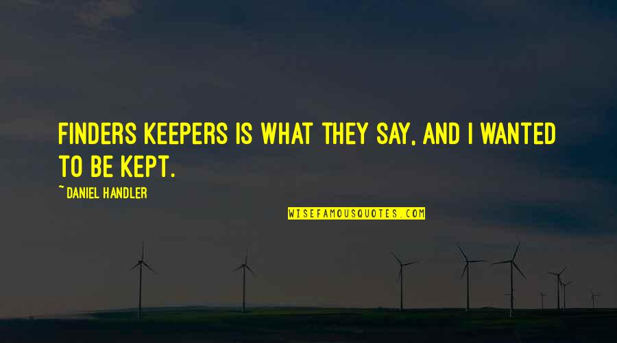 They Say I Say Quotes By Daniel Handler: Finders keepers is what they say, and I
