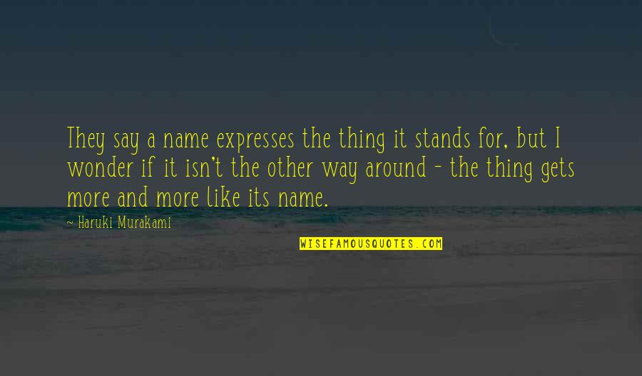 They Say I Say Quotes By Haruki Murakami: They say a name expresses the thing it