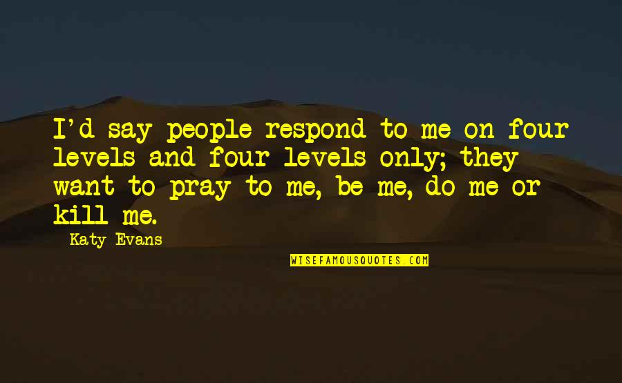 They Say I Say Quotes By Katy Evans: I'd say people respond to me on four
