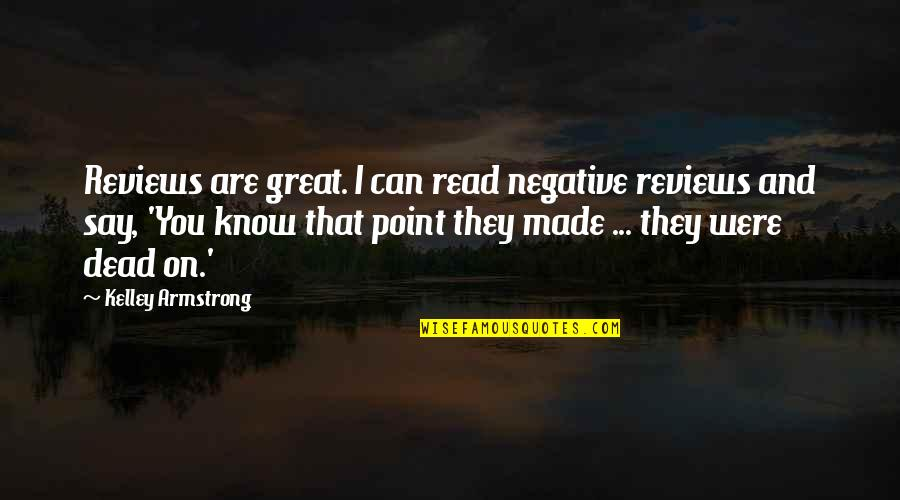 They Say I Say Quotes By Kelley Armstrong: Reviews are great. I can read negative reviews