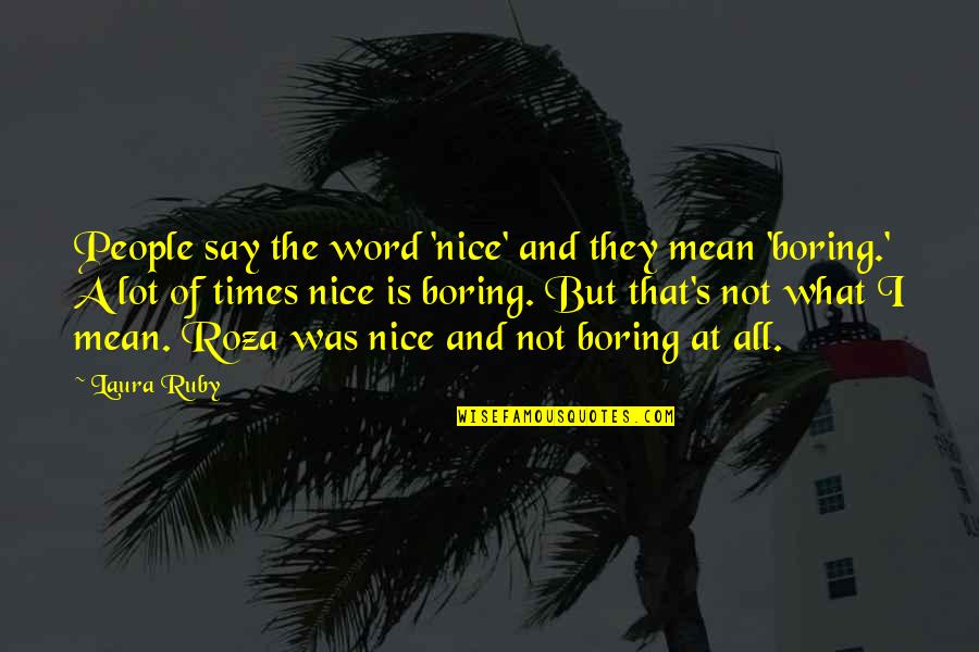 They Say I Say Quotes By Laura Ruby: People say the word 'nice' and they mean