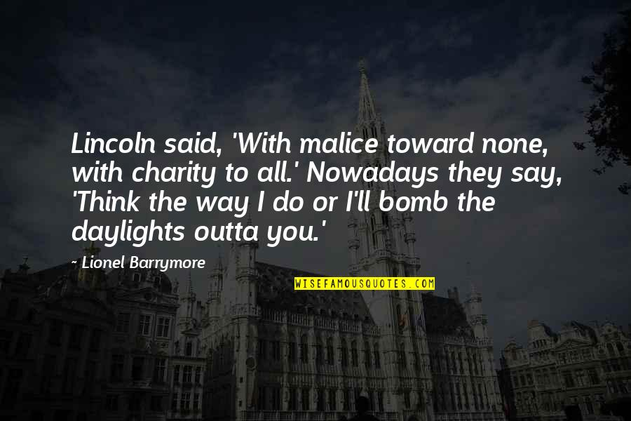 They Say I Say Quotes By Lionel Barrymore: Lincoln said, 'With malice toward none, with charity