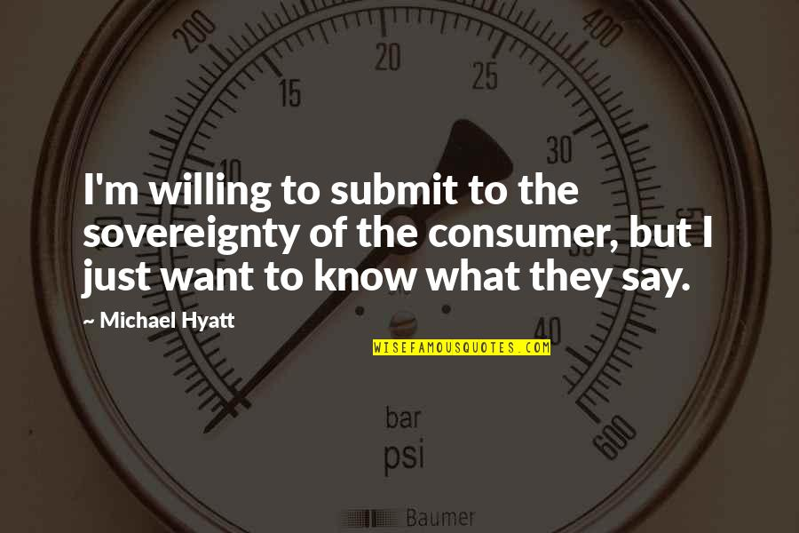 They Say I Say Quotes By Michael Hyatt: I'm willing to submit to the sovereignty of