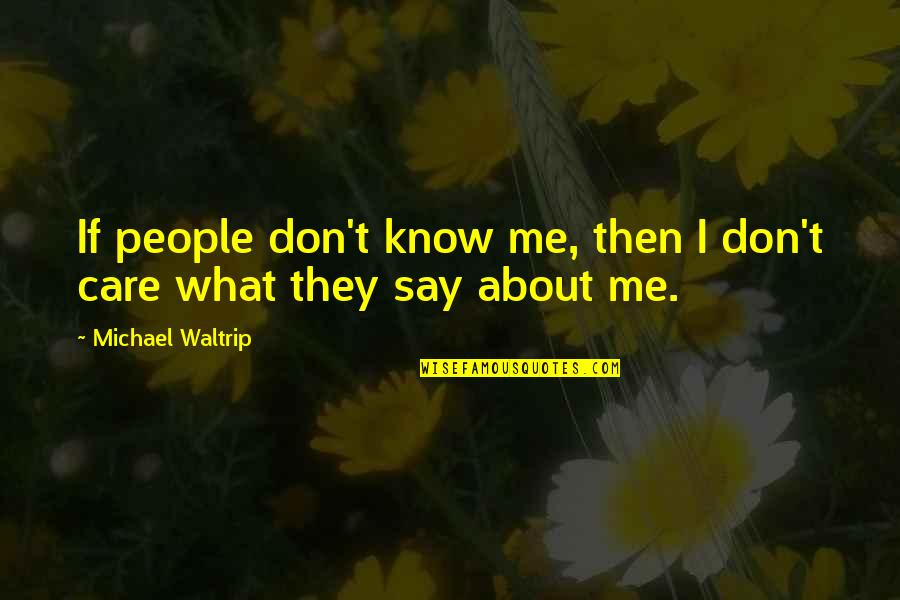They Say I Say Quotes By Michael Waltrip: If people don't know me, then I don't