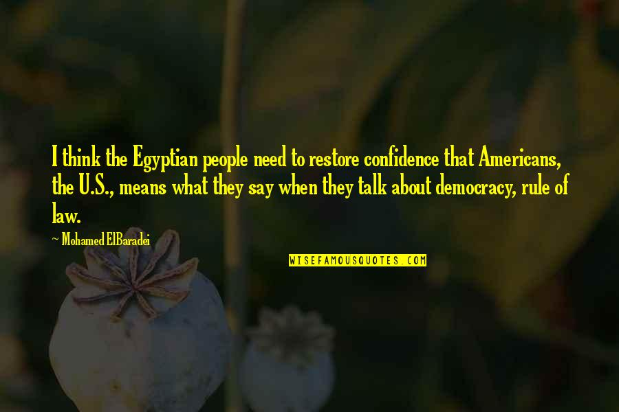 They Say I Say Quotes By Mohamed ElBaradei: I think the Egyptian people need to restore
