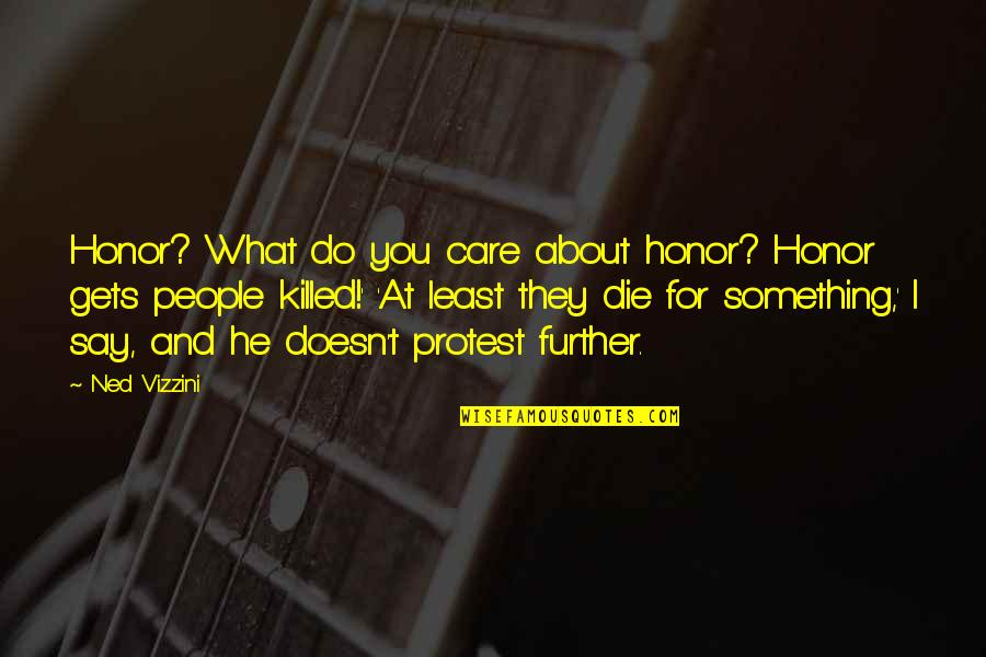 They Say I Say Quotes By Ned Vizzini: Honor? What do you care about honor? Honor