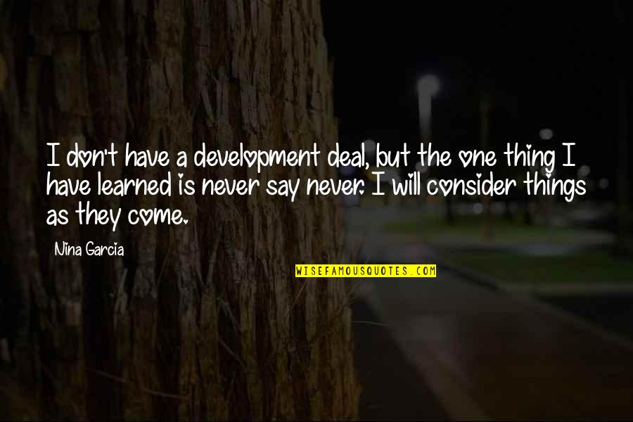 They Say I Say Quotes By Nina Garcia: I don't have a development deal, but the