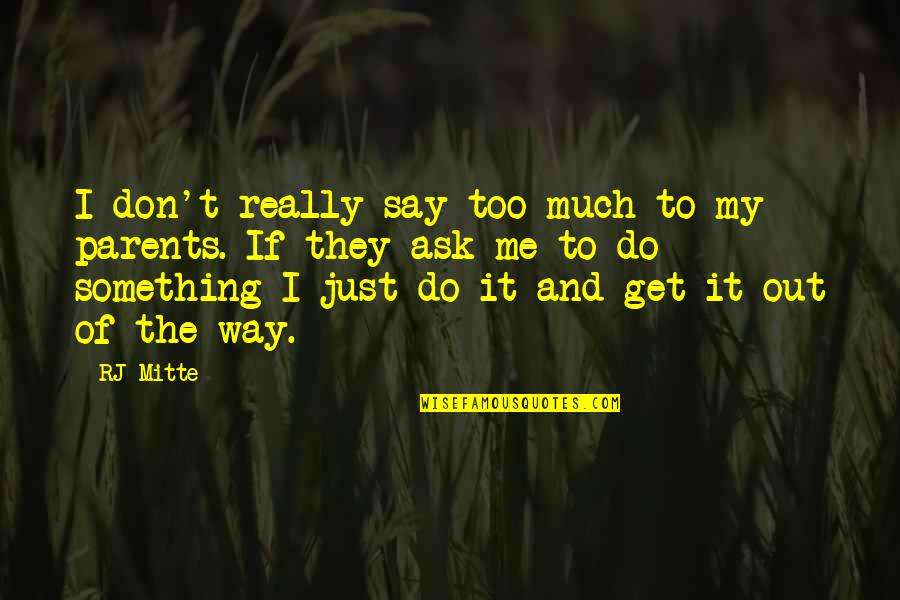 They Say I Say Quotes By RJ Mitte: I don't really say too much to my