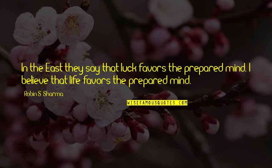 They Say I Say Quotes By Robin S. Sharma: In the East they say that luck favors