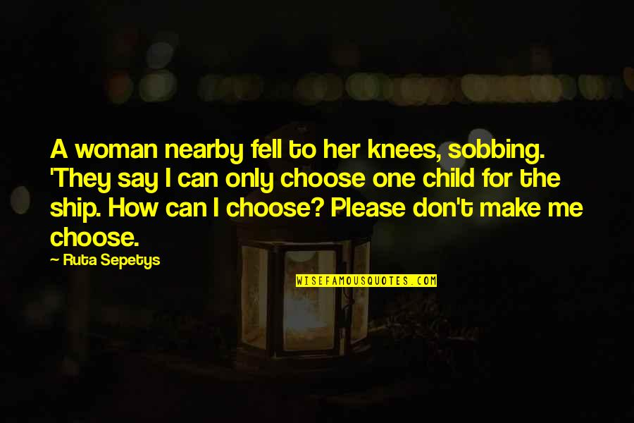 They Say I Say Quotes By Ruta Sepetys: A woman nearby fell to her knees, sobbing.