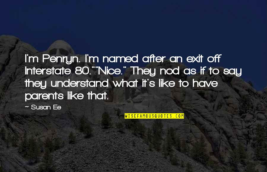 They Say I Say Quotes By Susan Ee: I'm Penryn. I'm named after an exit off