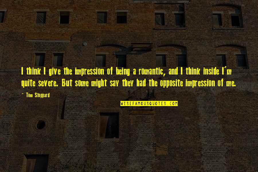 They Say I Say Quotes By Tom Stoppard: I think I give the impression of being
