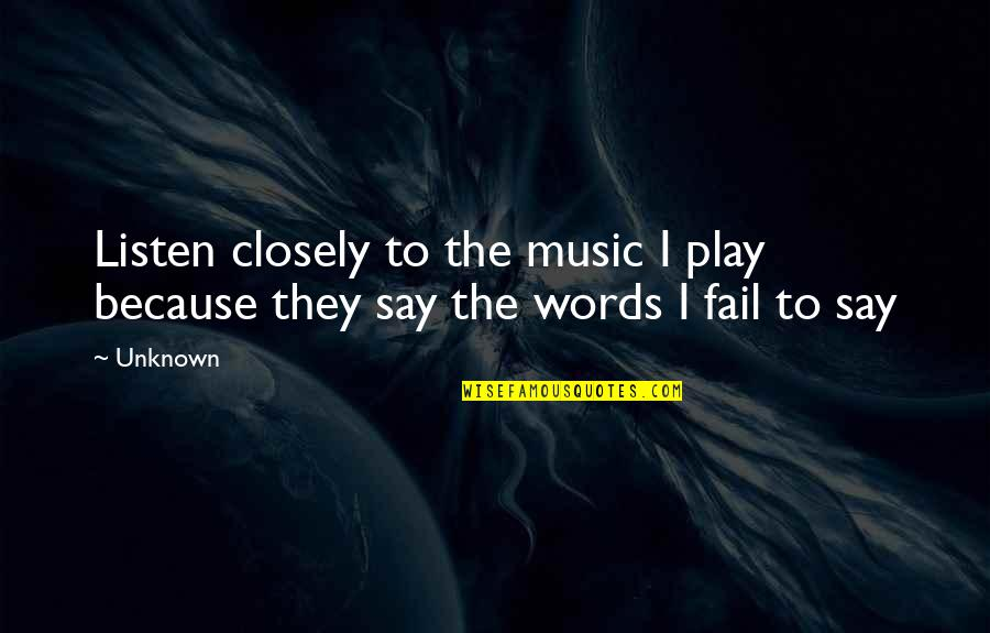 They Say I Say Quotes By Unknown: Listen closely to the music I play because