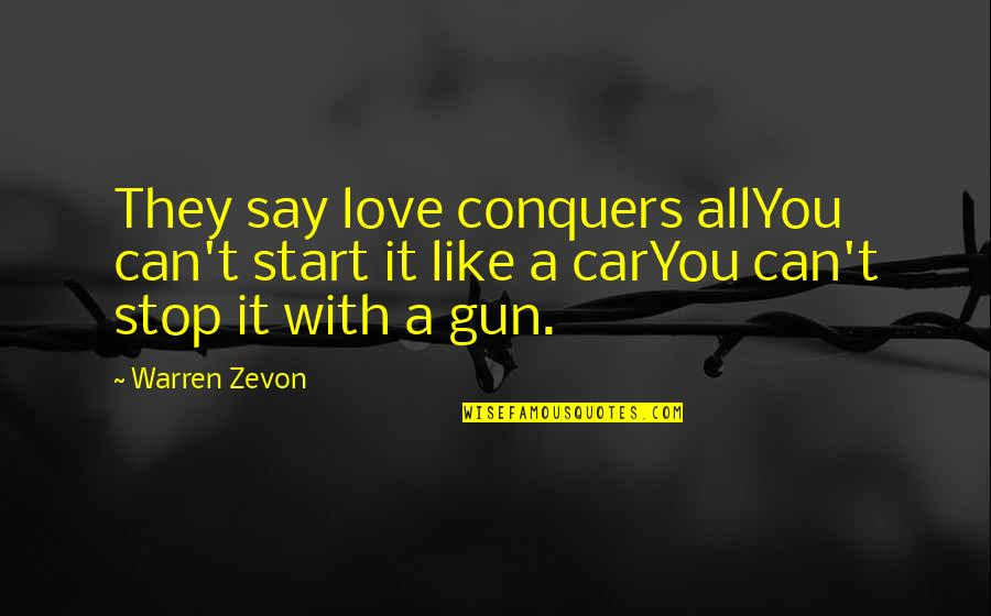 They Say Love Conquers All Quotes By Warren Zevon: They say love conquers allYou can't start it