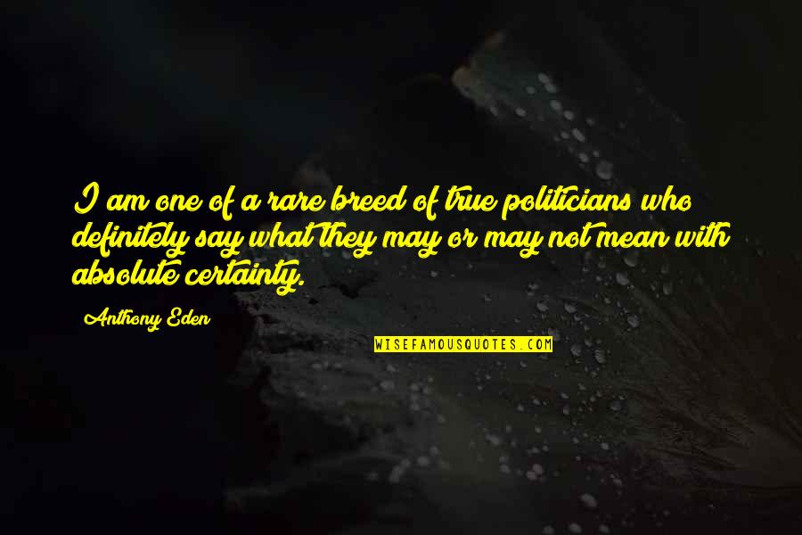 They Say Quotes By Anthony Eden: I am one of a rare breed of