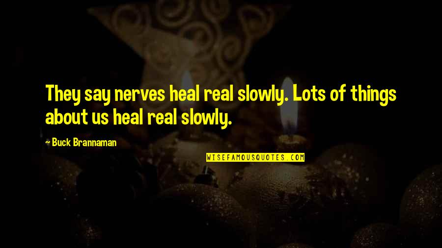 They Say Quotes By Buck Brannaman: They say nerves heal real slowly. Lots of