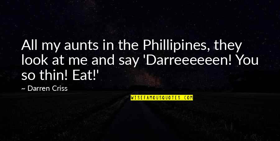 They Say Quotes By Darren Criss: All my aunts in the Phillipines, they look