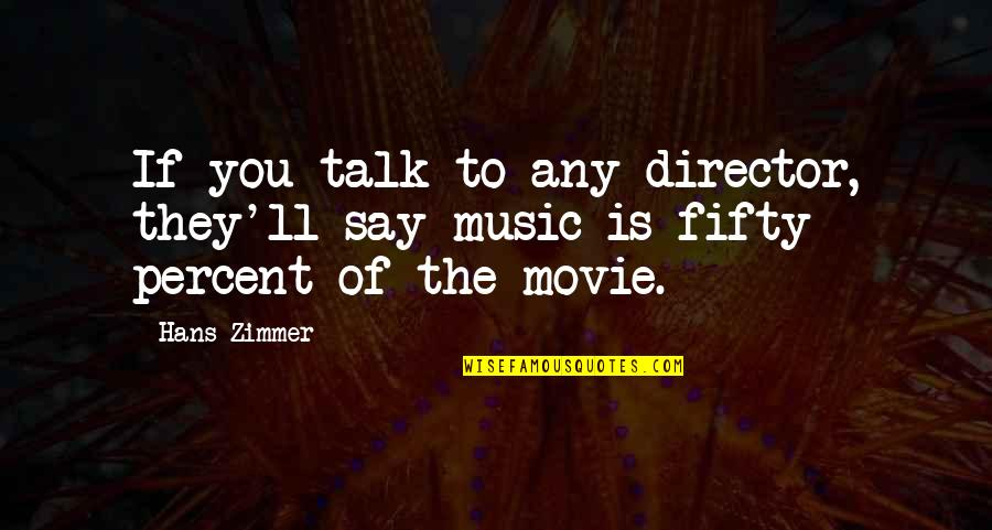 They Say Quotes By Hans Zimmer: If you talk to any director, they'll say
