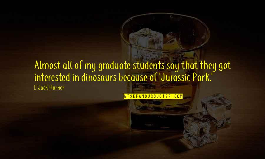They Say Quotes By Jack Horner: Almost all of my graduate students say that