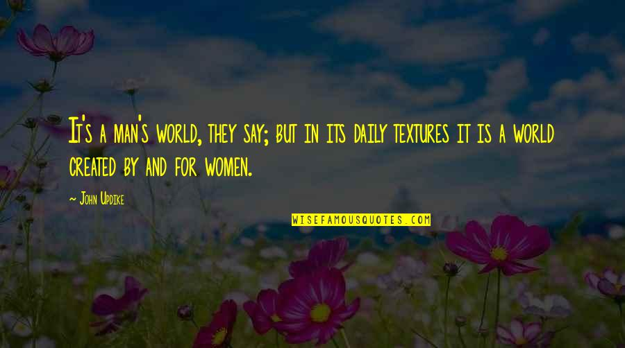 They Say Quotes By John Updike: It's a man's world, they say; but in