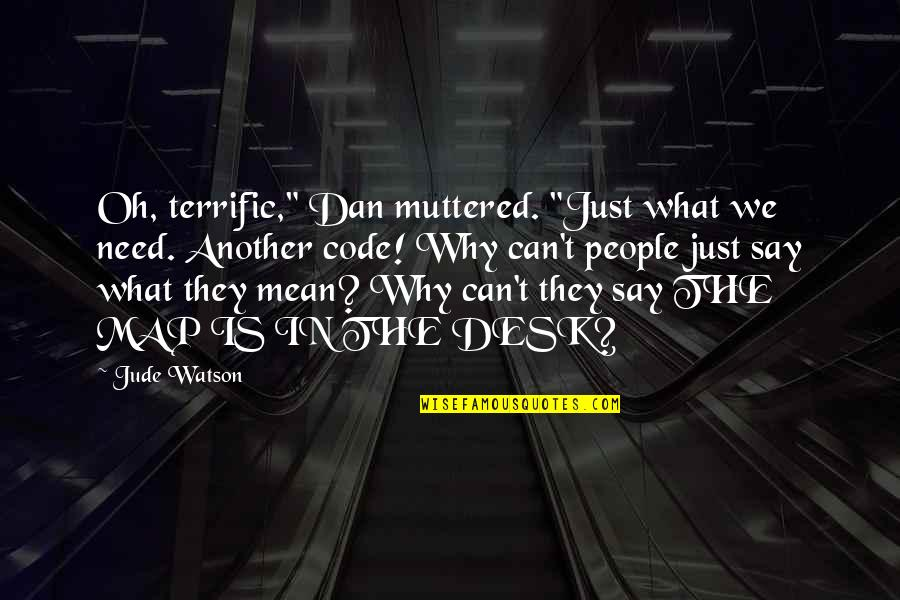 """They Say Quotes By Jude Watson: Oh, terrific,"""" Dan muttered. """"Just what we need."""
