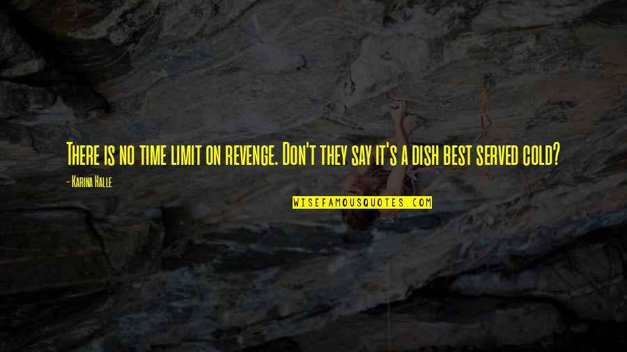 They Say Quotes By Karina Halle: There is no time limit on revenge. Don't