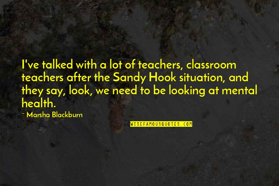 They Say Quotes By Marsha Blackburn: I've talked with a lot of teachers, classroom
