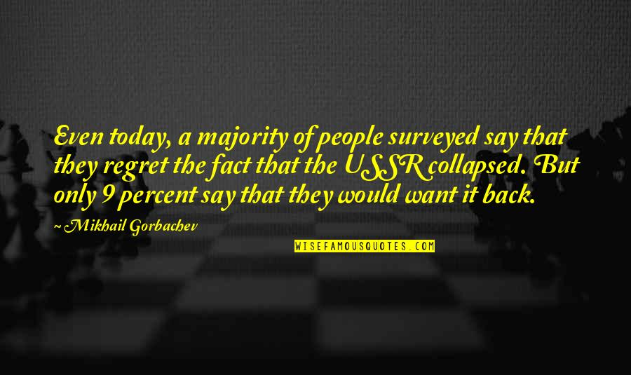 They Say Quotes By Mikhail Gorbachev: Even today, a majority of people surveyed say