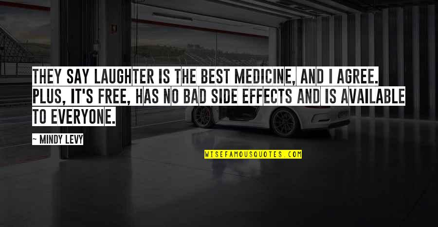 They Say Quotes By Mindy Levy: They say laughter is the best medicine, and