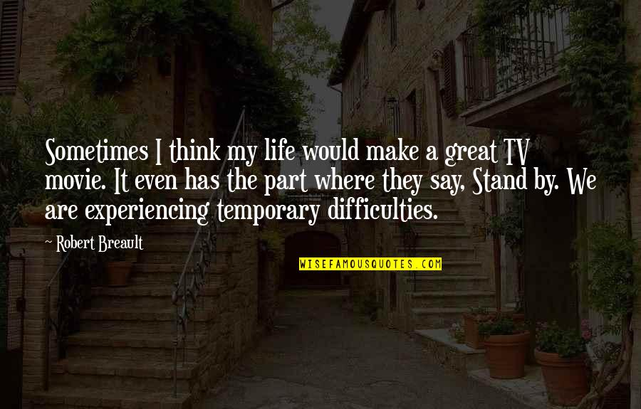 They Say Quotes By Robert Breault: Sometimes I think my life would make a