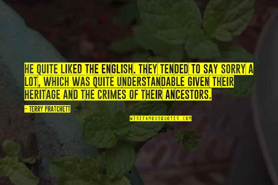 They Say Quotes By Terry Pratchett: He quite liked the English. They tended to