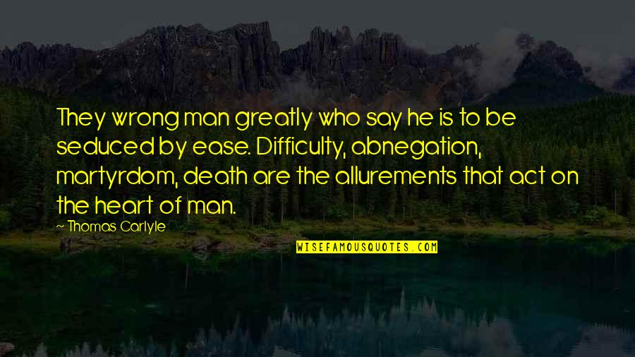They Say Quotes By Thomas Carlyle: They wrong man greatly who say he is