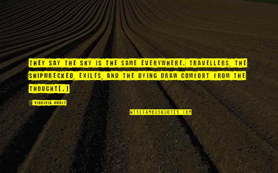 They Say Quotes By Virginia Woolf: They say the sky is the same everywhere.