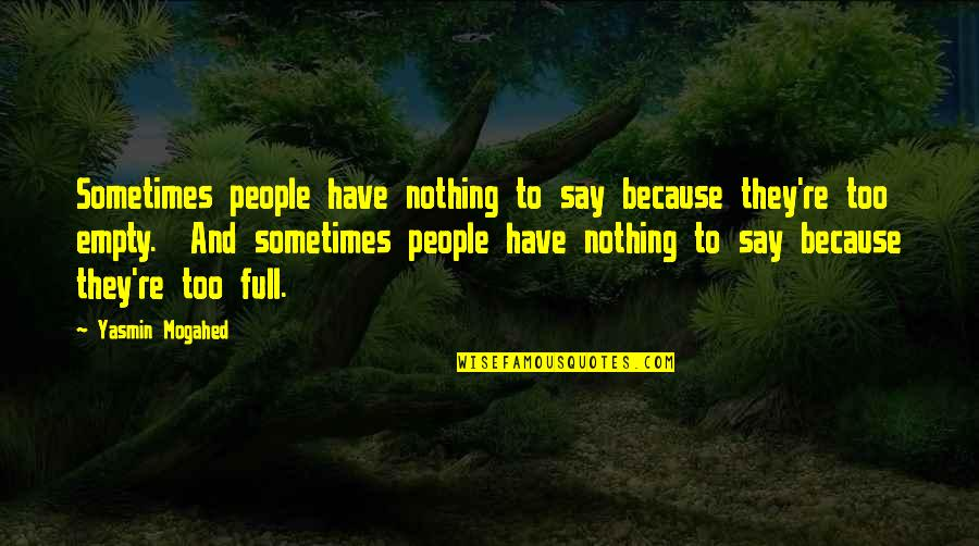 They Say Quotes By Yasmin Mogahed: Sometimes people have nothing to say because they're