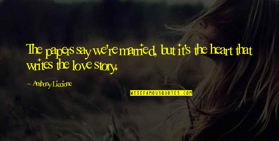 They Say True Love Quotes By Anthony Liccione: The papers say we're married, but it's the
