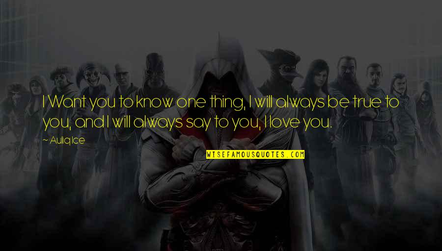 They Say True Love Quotes By Auliq Ice: I Want you to know one thing, I