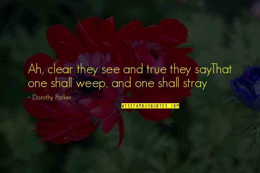 They Say True Love Quotes By Dorothy Parker: Ah, clear they see and true they sayThat
