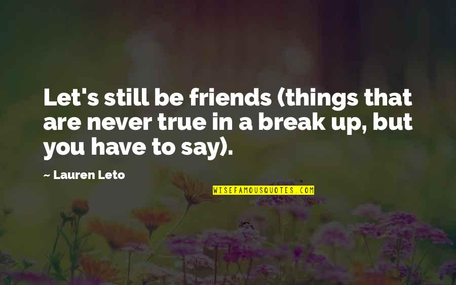 They Say True Love Quotes By Lauren Leto: Let's still be friends (things that are never