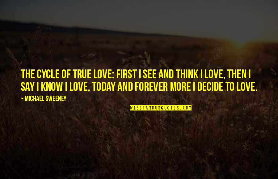 They Say True Love Quotes By Michael Sweeney: The Cycle of True Love: First I see