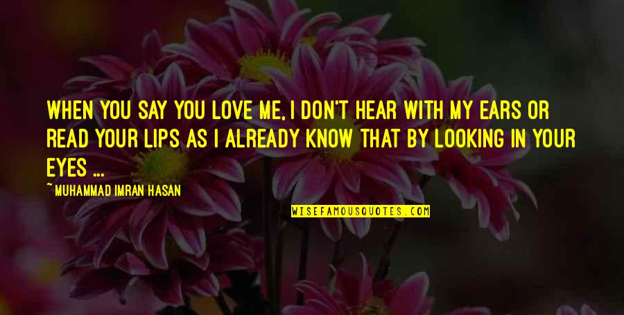 They Say True Love Quotes By Muhammad Imran Hasan: When YOU Say YOU Love Me, I Don't