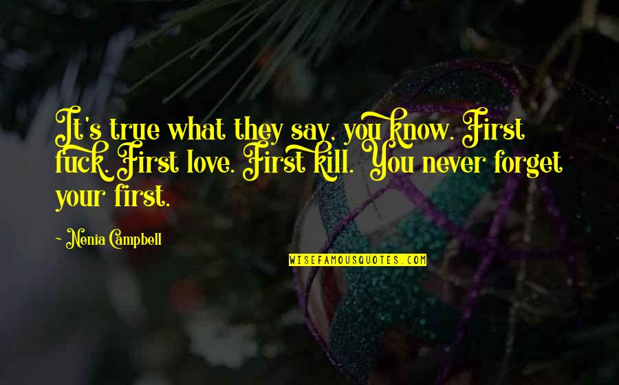 They Say True Love Quotes By Nenia Campbell: It's true what they say, you know. First