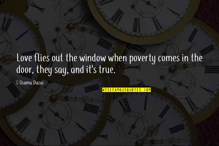 They Say True Love Quotes By Osamu Dazai: Love flies out the window when poverty comes