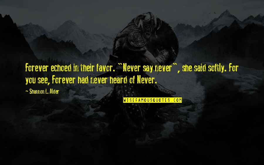 """They Say True Love Quotes By Shannon L. Alder: Forever echoed in their favor. """"Never say never"""","""