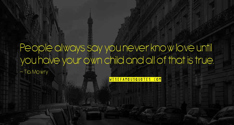 They Say True Love Quotes By Tia Mowry: People always say you never know love until