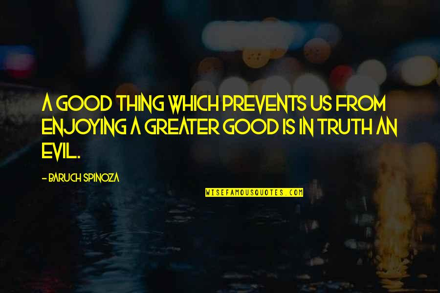 They Say Your Life Flashes Quotes By Baruch Spinoza: A good thing which prevents us from enjoying