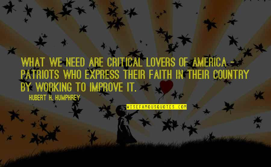 They Say Your Life Flashes Quotes By Hubert H. Humphrey: What we need are critical lovers of America